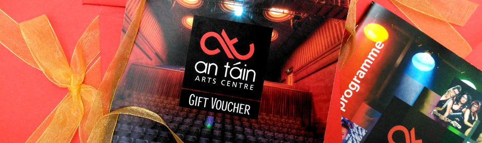 Give the gift of theatre this Christmas with An Táin Arts Centre Gift Vouchers!