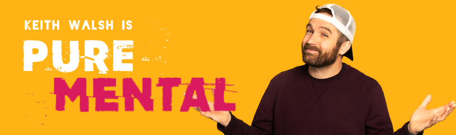 Live Theatre: Pure Mental with Keith Walsh | Sat 27th Feb 8pm